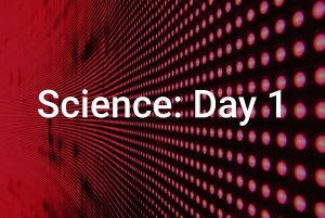 Science: Day 1